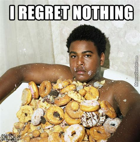 Funny Donut Meme - i regret nothing by boredphotoshoper meme center