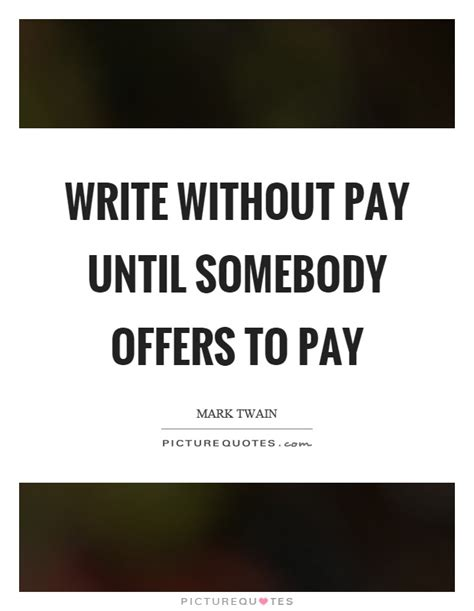 write without pay until somebody offers to pay picture