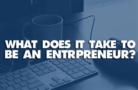 what does it to be a what does it take to be an entrepreneur