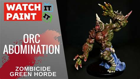 Painting Zombicide Green Horde by Zombicide Green Horde Painting Orc Abomination