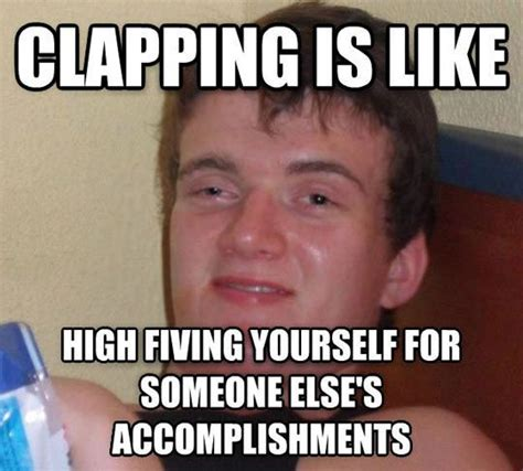 clapping meme clapping is like pictures quotes memes jokes