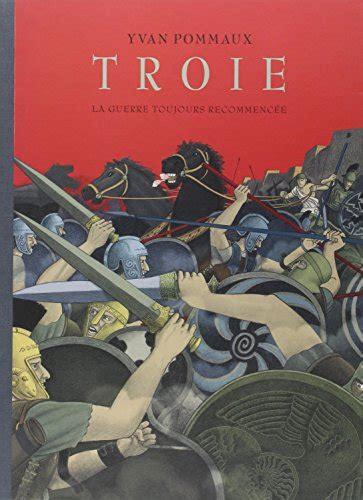 libro la guerre de troie libro troie la guerre toujours recommenc 233 e di yvan pommaux