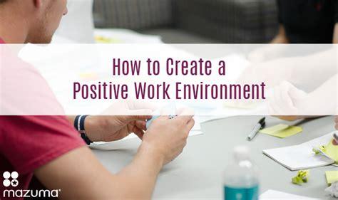how to create a positive work environment mazuma