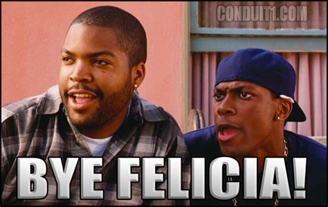Bye Felicia Memes - 14 times the phrase bye felicia was just too perfect a response in ghana