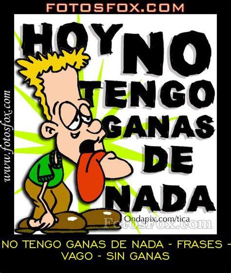 Imagenes Con Frases Sin Ganas De Nada | ganas tengo de no tengo ganas de nada frases vago