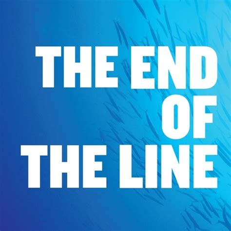 End Of the end of the line theendoftheline