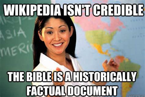 Wikipedia Meme - wikipedia isn t credible the bible is a historically factual document unhelpful high school