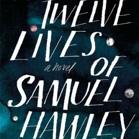 the twelve lives of samuel hawley a novel books the twelve lives of samuel hawley by tinti review