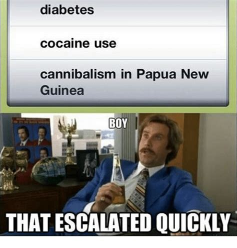 Escalated Quickly Meme - diabetes cocaine use cannibalism in papua new guinea boy that escalated quickly meme on sizzle