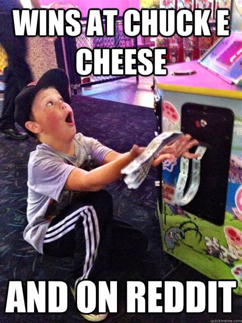 Chuck E Cheese Meme - wins at chuck e cheese and on reddit winning at life