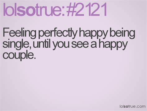 how to feel better about being single feeling perfectly happy being single until you see a