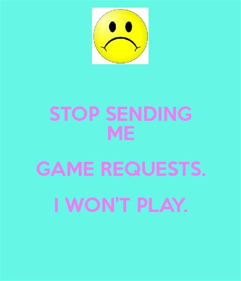 won t play stop sending me requests i won t play poster