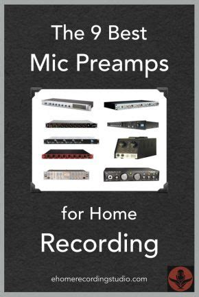 the 9 best microphone pres for home recording http
