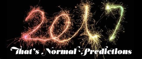 new year 2017 predictions our 2017 new year predictions that s normal