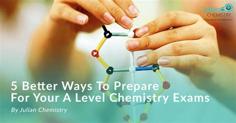 5 Ways To Be Nicer To Your by 5 Better Ways To Prepare For Your A Level Chemistry Exams