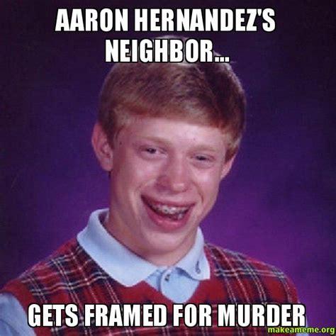 Hernandez Meme - aaron hernandez s neighbor gets framed for murder bad