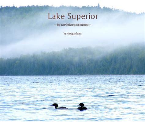 lake books lake superior by douglas hunt arts photography blurb
