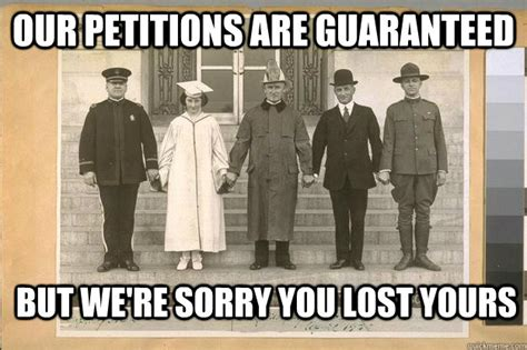 We Re Sorry Meme - our petitions are guaranteed but we re sorry you lost