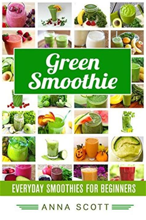 Detox Smoothies For Beginners by Green Smoothie Everyday Green Smoothie For Beginners 10