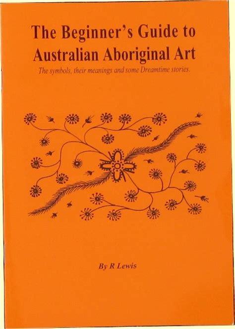 the beginner s guide to australian aboriginal