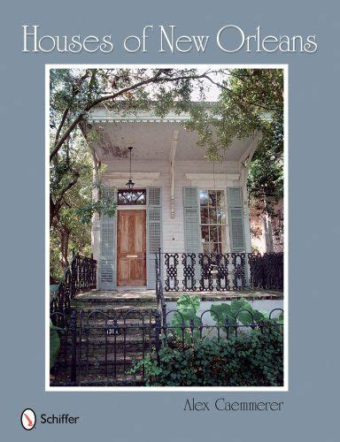 new orleans coffee table book houses of new orleans by alex caemmerer http www