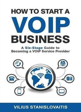 how to become a service how to start a voip business a six stage guide to becoming a voip service provider