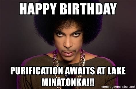 Prince Birthday Meme - happy birthday purification awaits at lake minatonka