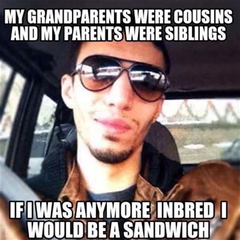 Grandparents Meme - meme creator my grandparents were cousins and my parents