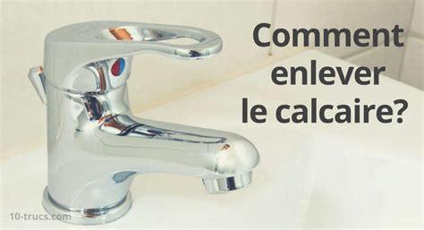 Enlever Calcaire Robinet by 10 Trucs Pour Enlever Le Calcaire 10 Trucs