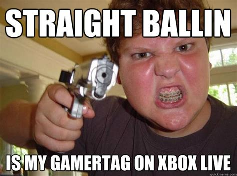 Meme Live - straight ballin is my gamertag on xbox live nerdy