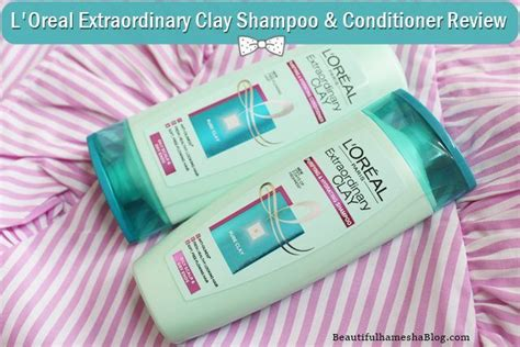 Loreal Extraordinary l oreal extraordinary clay shoo conditioner review