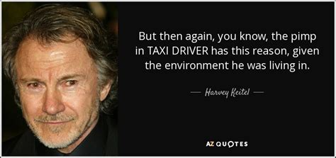 taxi driver quotes harvey keitel quote but then again you the pimp in