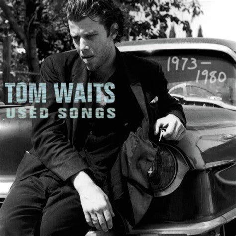 tom waits best songs album of the day tom waits used songs 1973 1980