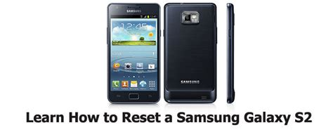 reset of samsung galaxy s2 how to reset samsung galaxy s2 a clean slate
