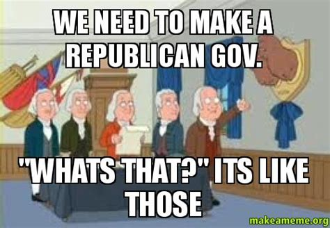 How To Make A Meme With Two Pictures - we need to make a republican gov quot whats that quot its like
