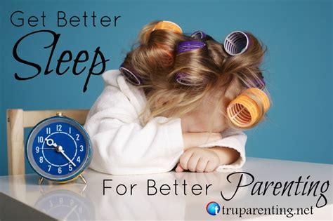 better parenting get better sleep for better parenting tru parentingtru