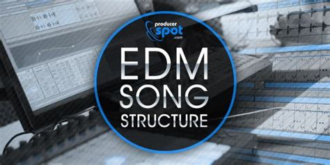 house music song structure how to make edm music song structure producerspot