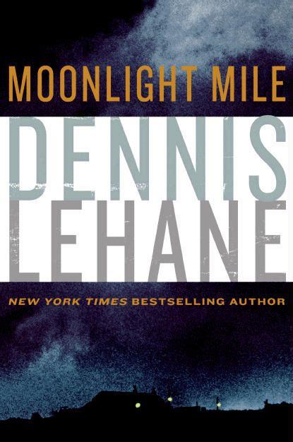 libro moonlight mile 6 kenzie dennis lehane discusses his new thriller moonlight mile