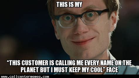 Cool Face Meme - this is my this customer is calling me every name on the