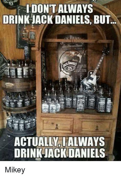 Jack Daniels Meme - idontalways orink jack daniels but actually ialways drink