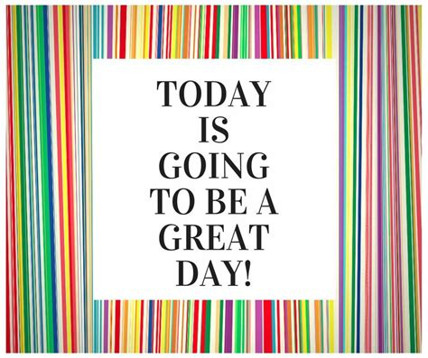today is going to today is going to be a great day pictures photos and