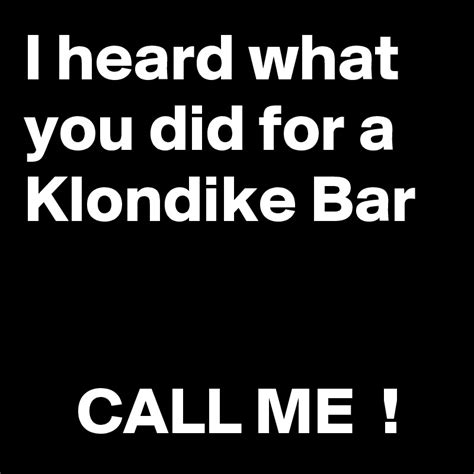 What Would You Do For A Klondike Bar Meme - i heard what you did for a klondike bar call me post