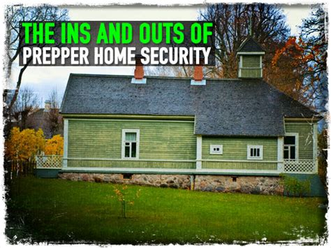 the ins and outs of prepper home security preparing for shtf