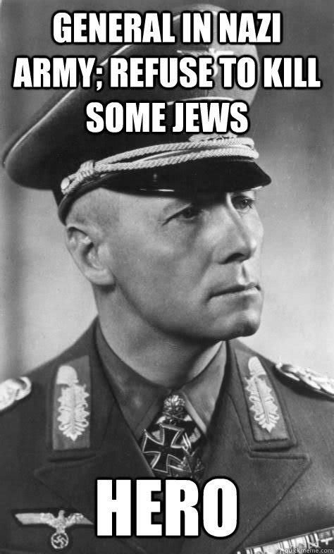 Nazi Meme - general in nazi army refuse to kill some jews hero nice
