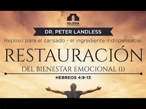bienestar emocional superar el 0307391817 11 quot reposo para el cansado restauracion del bienestar emocional quot dr peter landless youtube