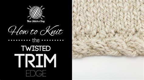 Twisted With An Edge the twisted trim edge knitting stitch 195 new