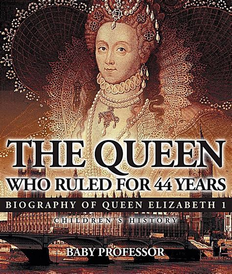 biography book of queen elizabeth i the queen who ruled for 44 years biography of queen