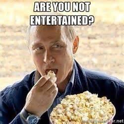 Are You Not Entertained by Vladimir Putin Eating Popcorn Meme Generator