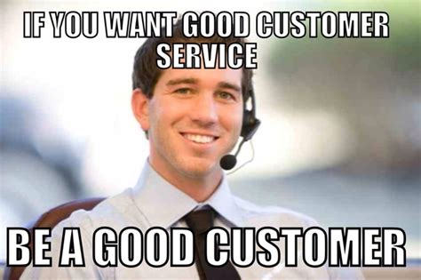 Customer Service Memes - 15 awful things customer service workers know to be true thethings
