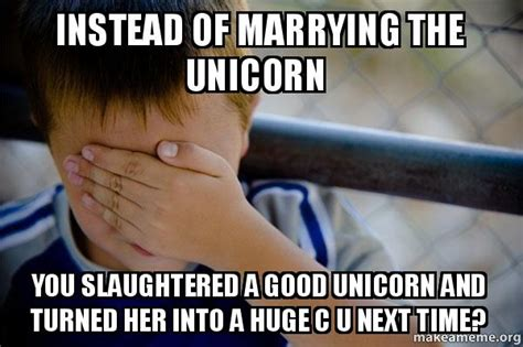 Good Dick Meme - instead of marrying the unicorn you slaughtered a good